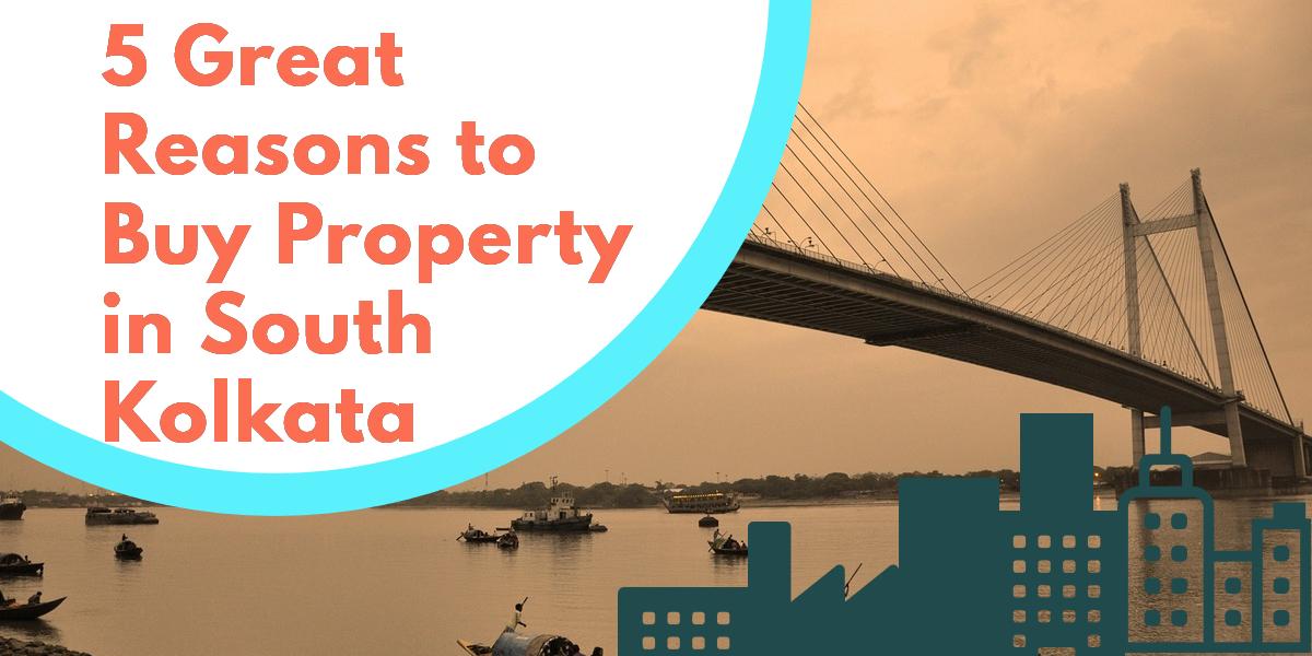 5 great reason to buy property in South Kolkata